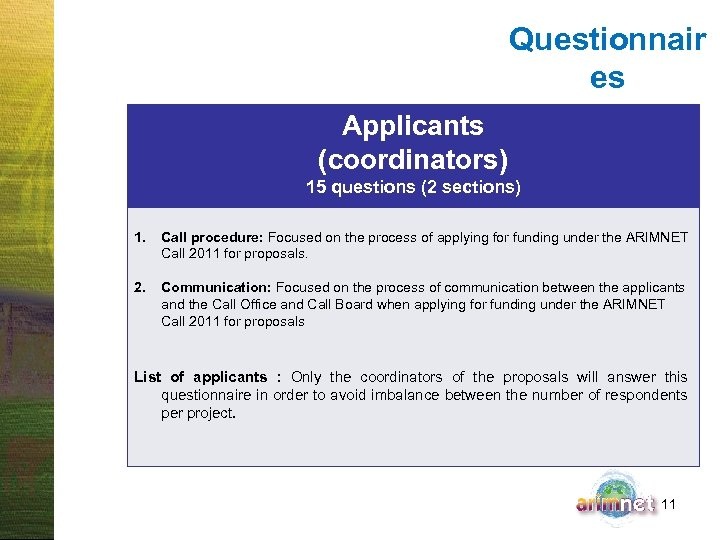 Questionnair es Applicants (coordinators) 15 questions (2 sections) 1. Call procedure: Focused on the