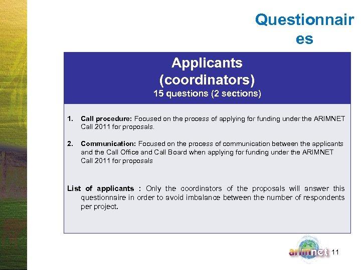 Questionnair es Applicants (coordinators) 15 questions (2 sections) 1. Call procedure: Focused on the