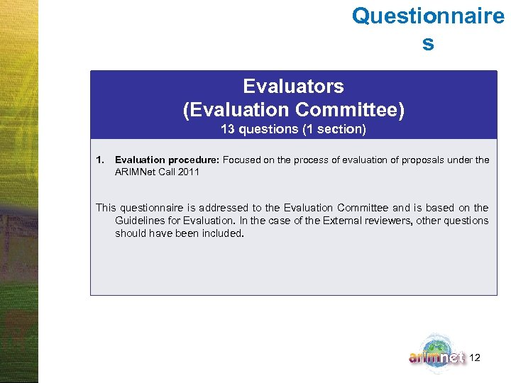 Questionnaire s Evaluators (Evaluation Committee) 13 questions (1 section) 1. Evaluation procedure: Focused on