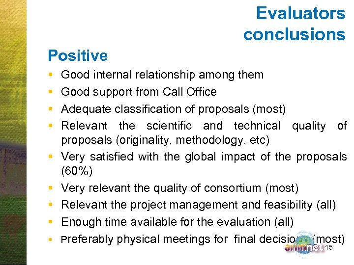 Evaluators conclusions Positive § § § § § Good internal relationship among them Good