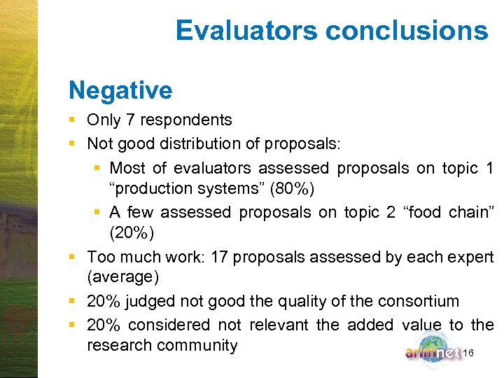 Evaluators conclusions Negative § Only 7 respondents § Not good distribution of proposals: §