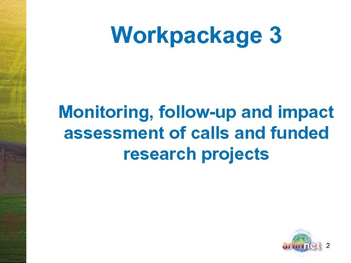 Workpackage 3 Monitoring, follow-up and impact assessment of calls and funded research projects 2