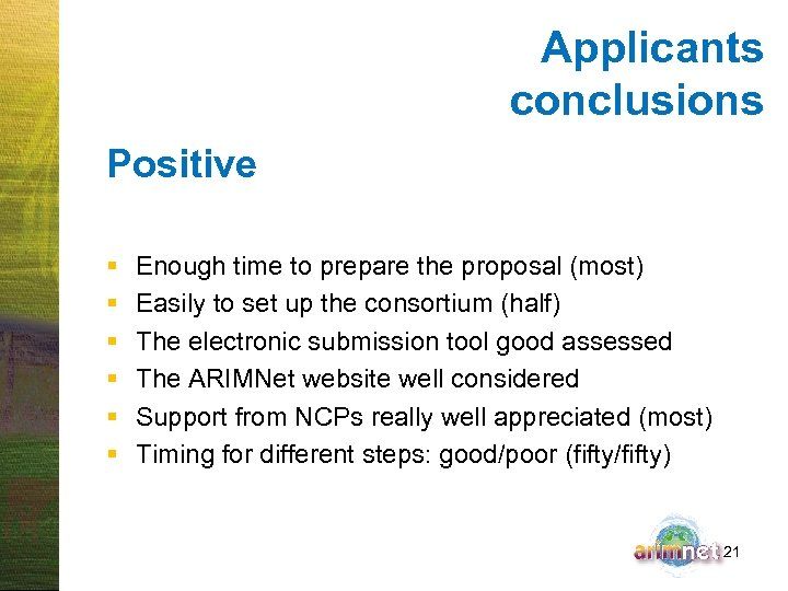 Applicants conclusions Positive § § § Enough time to prepare the proposal (most) Easily