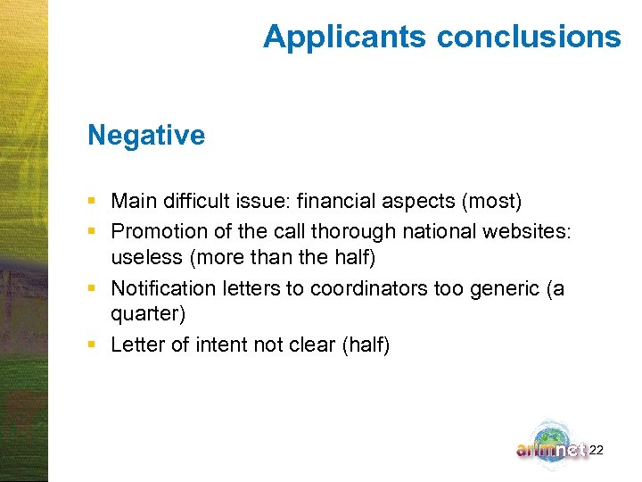 Applicants conclusions Negative § Main difficult issue: financial aspects (most) § Promotion of the