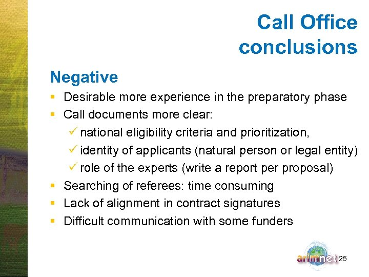 Call Office conclusions Negative § Desirable more experience in the preparatory phase § Call