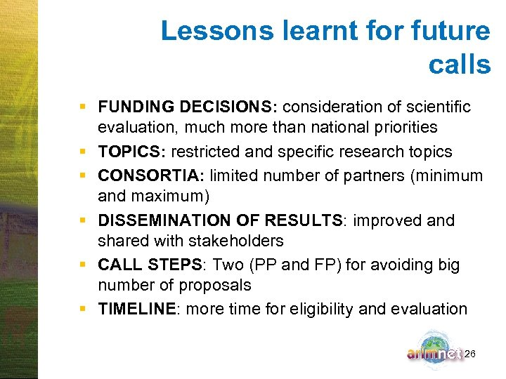 Lessons learnt for future calls § FUNDING DECISIONS: consideration of scientific evaluation, much more