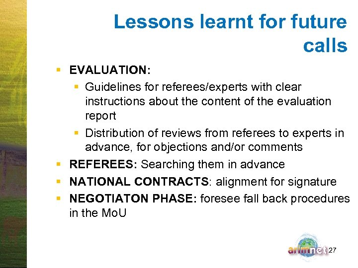 Lessons learnt for future calls § EVALUATION: § Guidelines for referees/experts with clear instructions