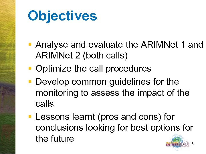 Objectives § Analyse and evaluate the ARIMNet 1 and ARIMNet 2 (both calls) §