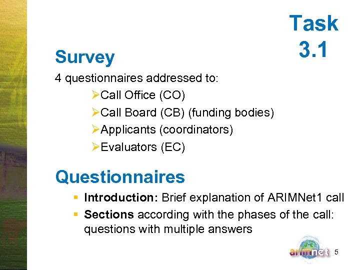 Survey Task 3. 1 4 questionnaires addressed to: ØCall Office (CO) ØCall Board (CB)