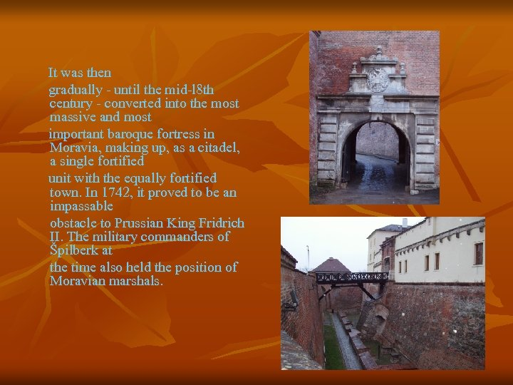 It was then gradually - until the mid-l 8 th century - converted into