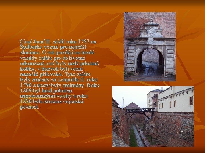 Císař Josef II. zřídil roku 1783 na Špilberku vězení pro nejtěžší zločince. O rok