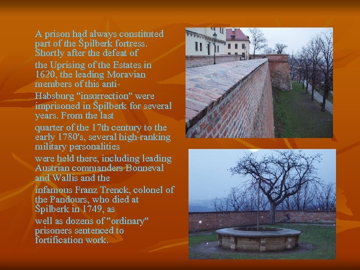 A prison had always constituted part of the Špilberk fortress. Shortly after the defeat
