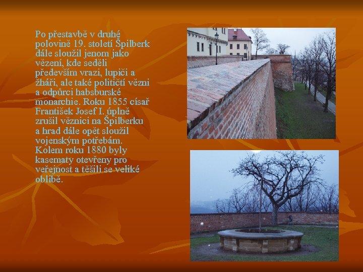 Po přestavbě v druhé polovině 19. století Špilberk dále sloužil jenom jako vězení, kde