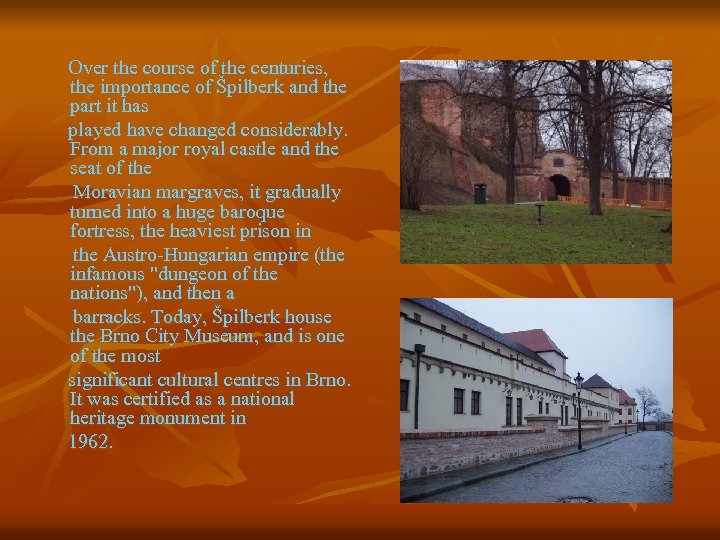 Over the course of the centuries, the importance of Špilberk and the part it