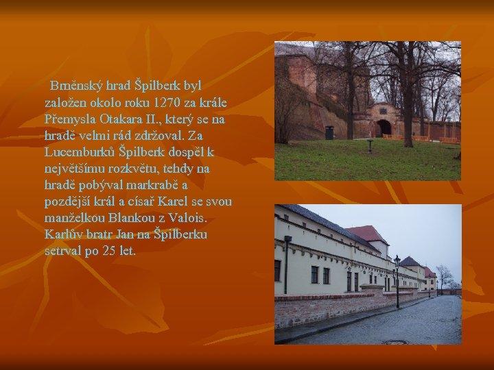 Brněnský hrad Špilberk byl založen okolo roku 1270 za krále Přemysla Otakara II. ,