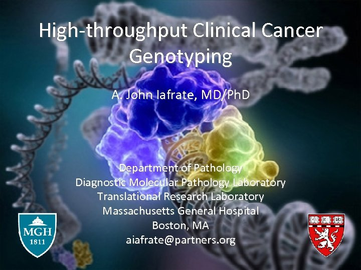High-throughput Clinical Cancer Genotyping A. John Iafrate, MD/Ph. D Department of Pathology Diagnostic Molecular