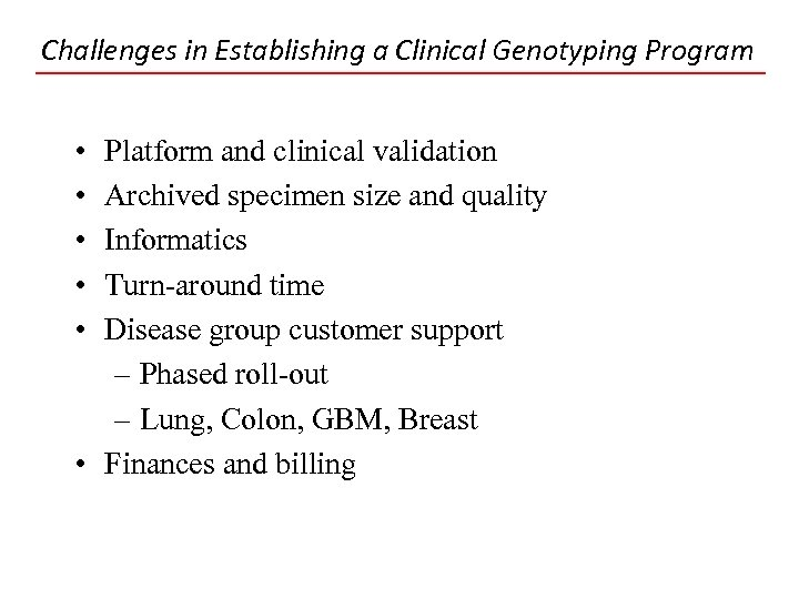Challenges in Establishing a Clinical Genotyping Program • • • Platform and clinical validation