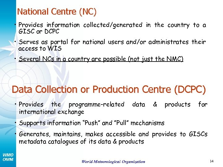 National Centre (NC) • Provides information collected/generated in the country to a GISC or