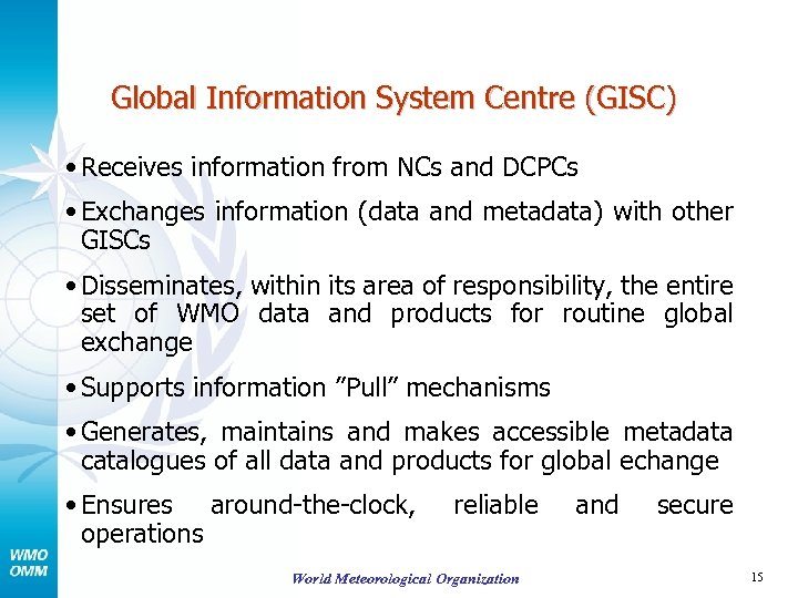 Global Information System Centre (GISC) • Receives information from NCs and DCPCs • Exchanges