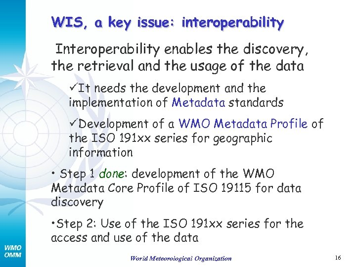 WIS, a key issue: interoperability Interoperability enables the discovery, the retrieval and the usage