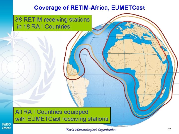 Coverage of RETIM-Africa, EUMETCast 38 RETIM receiving stations in 18 RA I Countries All