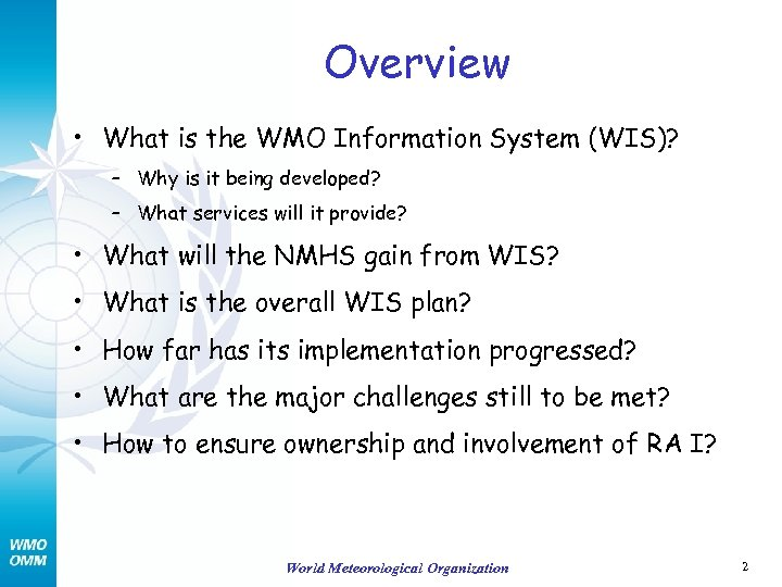 Overview • What is the WMO Information System (WIS)? – Why is it being