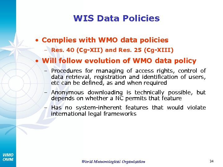 WIS Data Policies • Complies with WMO data policies – Res. 40 (Cg-XII) and