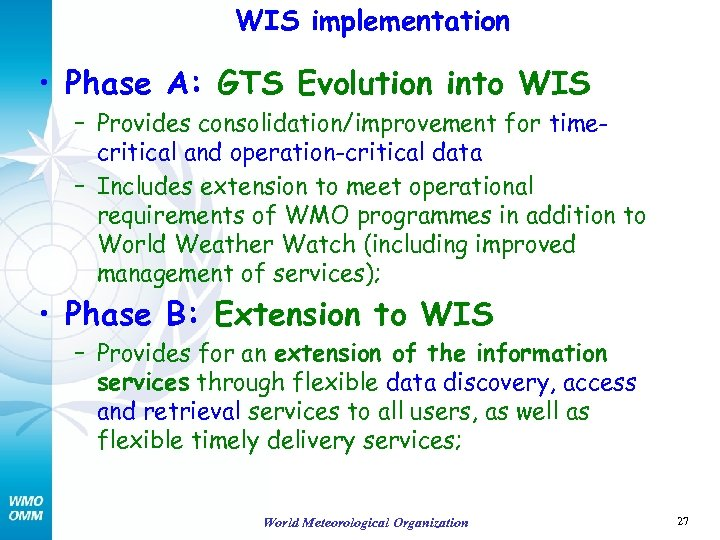 WIS implementation • Phase A: GTS Evolution into WIS – Provides consolidation/improvement for timecritical
