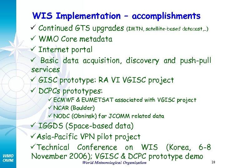 WIS Implementation – accomplishments ü Continued GTS upgrades (IMTN, satellite-based datacast, . . )