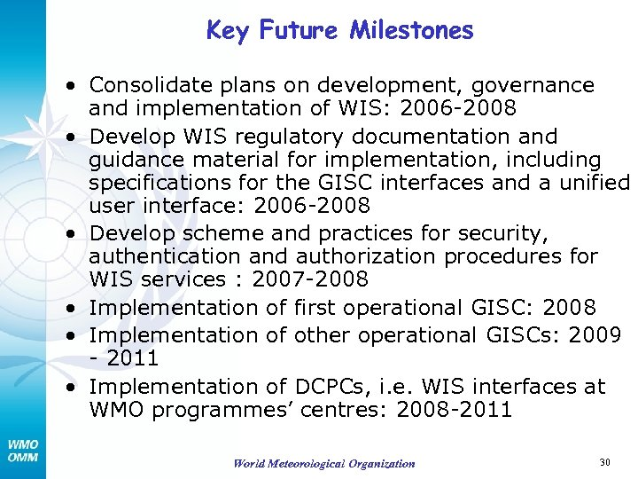 Key Future Milestones • Consolidate plans on development, governance and implementation of WIS: 2006