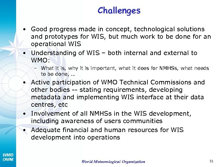Challenges • Good progress made in concept, technological solutions and prototypes for WIS, but