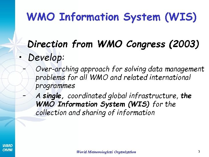 WMO Information System (WIS) Direction from WMO Congress (2003) • Develop: – – Over-arching