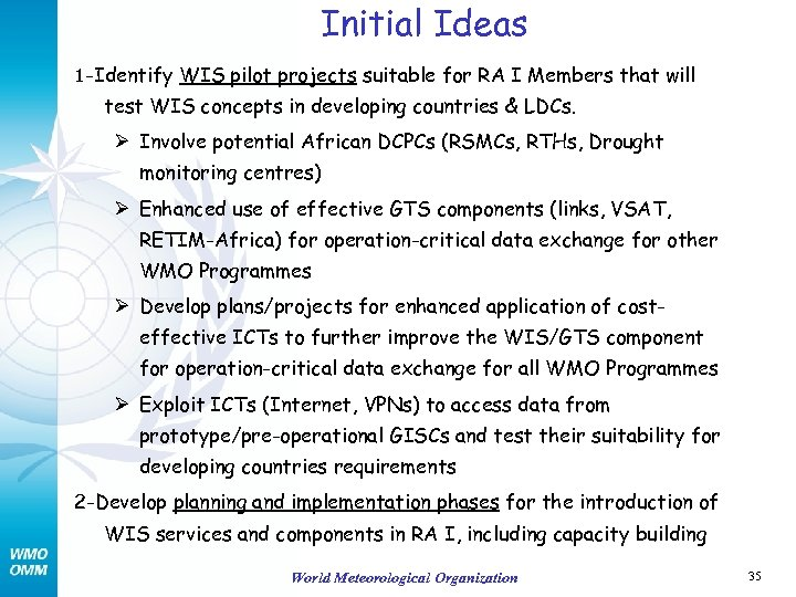 Initial Ideas 1 -Identify WIS pilot projects suitable for RA I Members that will