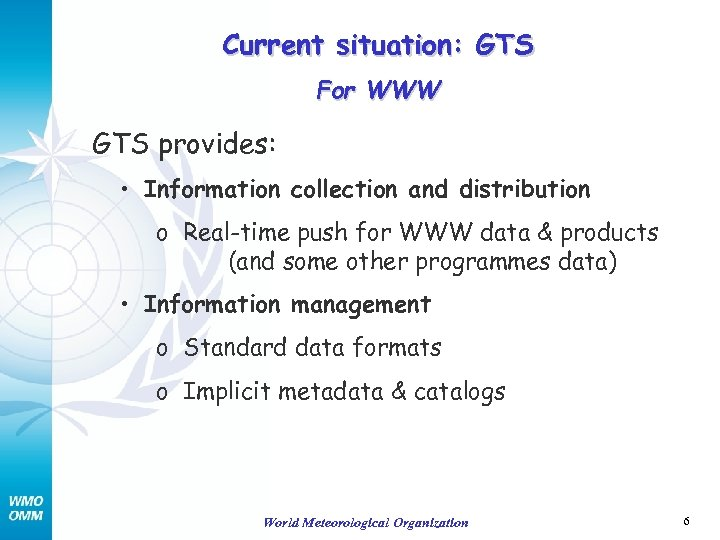 Current situation: GTS For WWW GTS provides: • Information collection and distribution o Real-time