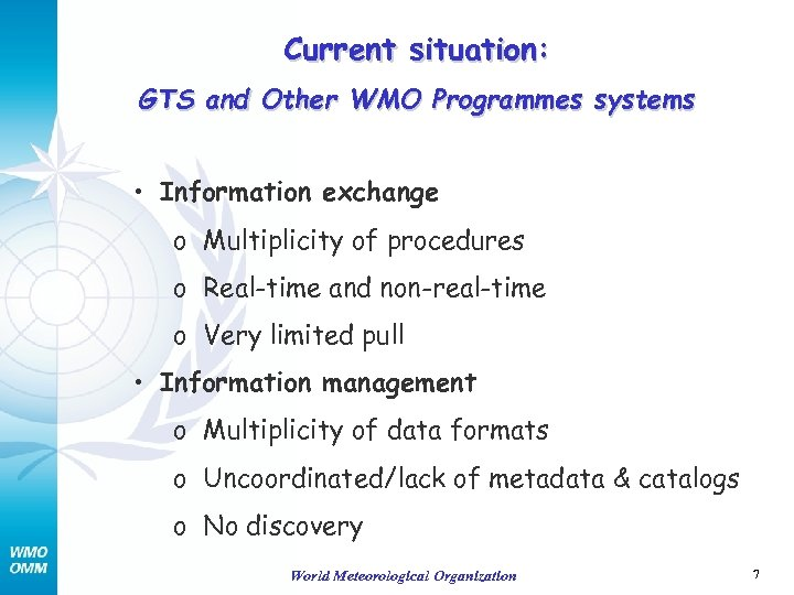 Current situation: GTS and Other WMO Programmes systems • Information exchange o Multiplicity of