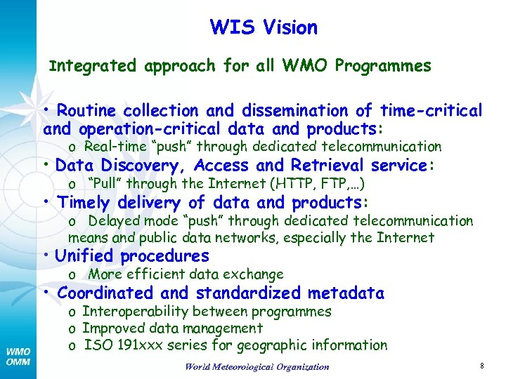 WIS Vision Integrated approach for all WMO Programmes • Routine collection and dissemination of