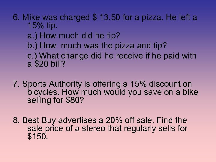 6. Mike was charged $ 13. 50 for a pizza. He left a 15%