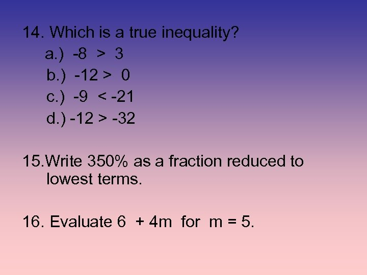 14. Which is a true inequality? a. ) -8 > 3 b. ) -12