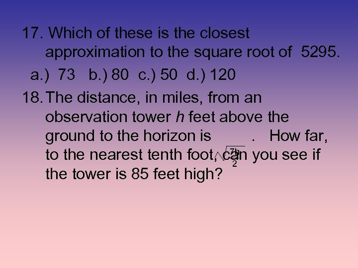 17. Which of these is the closest approximation to the square root of 5295.
