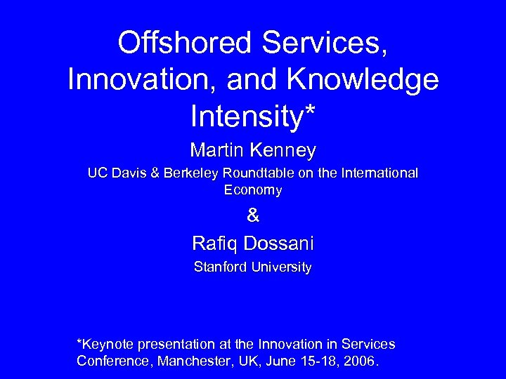 Offshored Services, Innovation, and Knowledge Intensity* Martin Kenney UC Davis & Berkeley Roundtable on