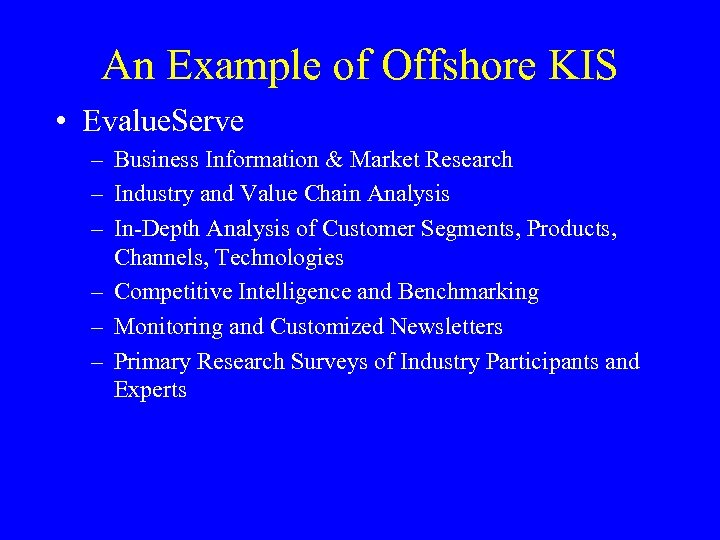 An Example of Offshore KIS • Evalue. Serve – Business Information & Market Research