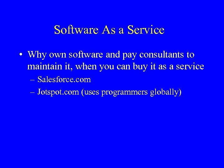 Software As a Service • Why own software and pay consultants to maintain it,