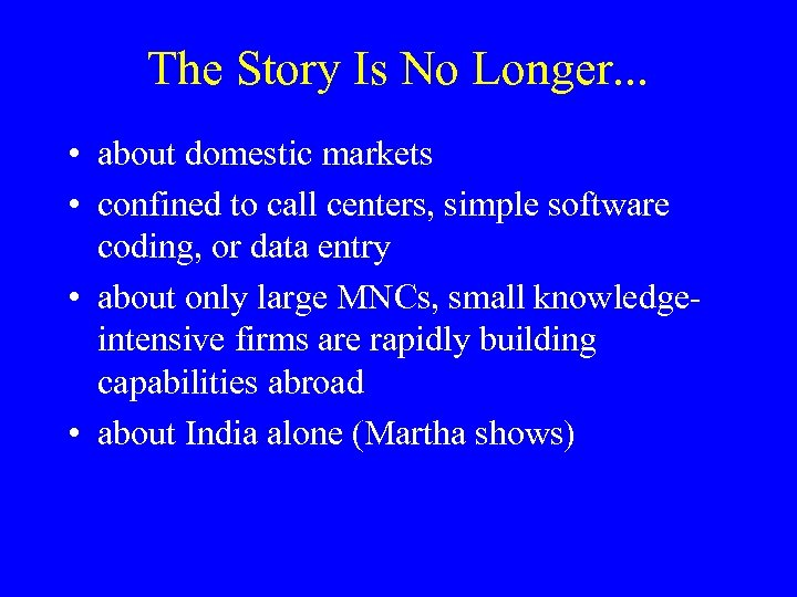 The Story Is No Longer. . . • about domestic markets • confined to
