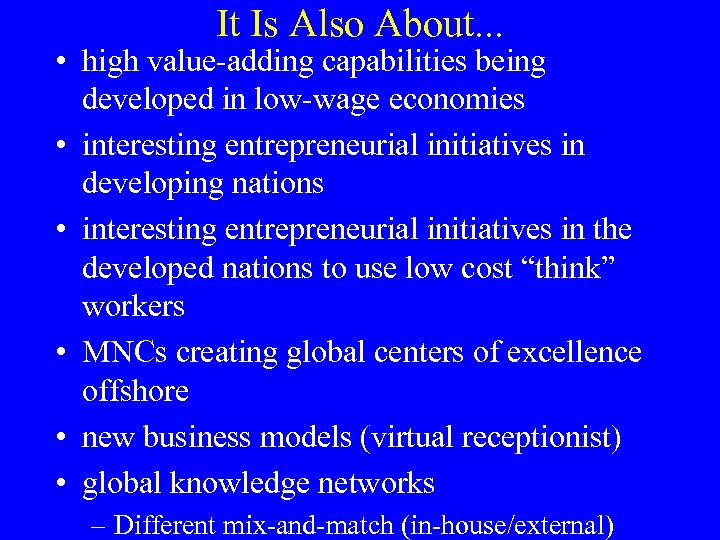 It Is Also About. . . • high value-adding capabilities being developed in low-wage