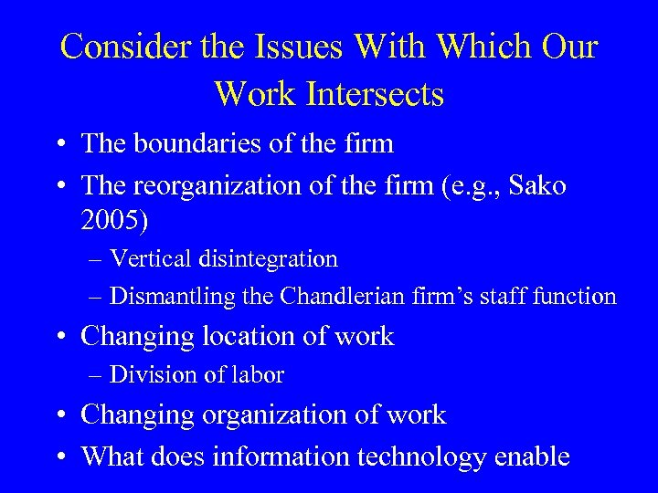 Consider the Issues With Which Our Work Intersects • The boundaries of the firm