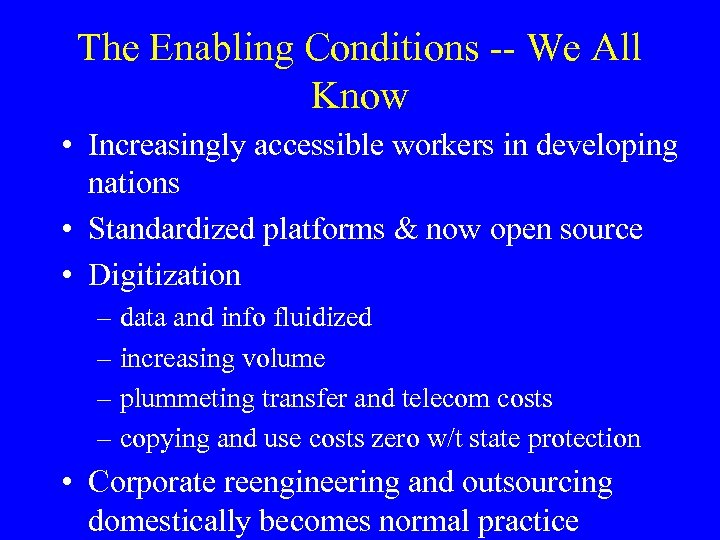 The Enabling Conditions -- We All Know • Increasingly accessible workers in developing nations