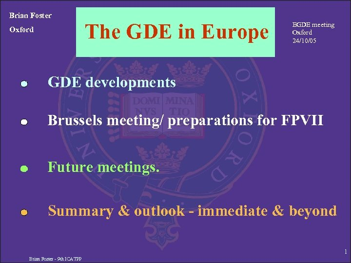 Brian Foster Oxford The GDE in Europe EGDE meeting Oxford 24/10/05 GDE developments Brussels