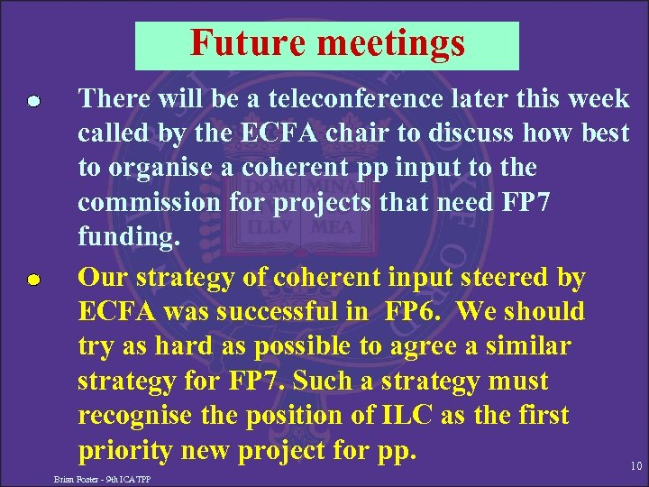 Future meetings There will be a teleconference later this week called by the ECFA