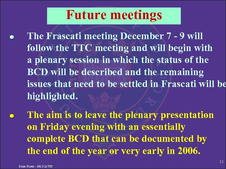 Future meetings The Frascati meeting December 7 - 9 will follow the TTC meeting