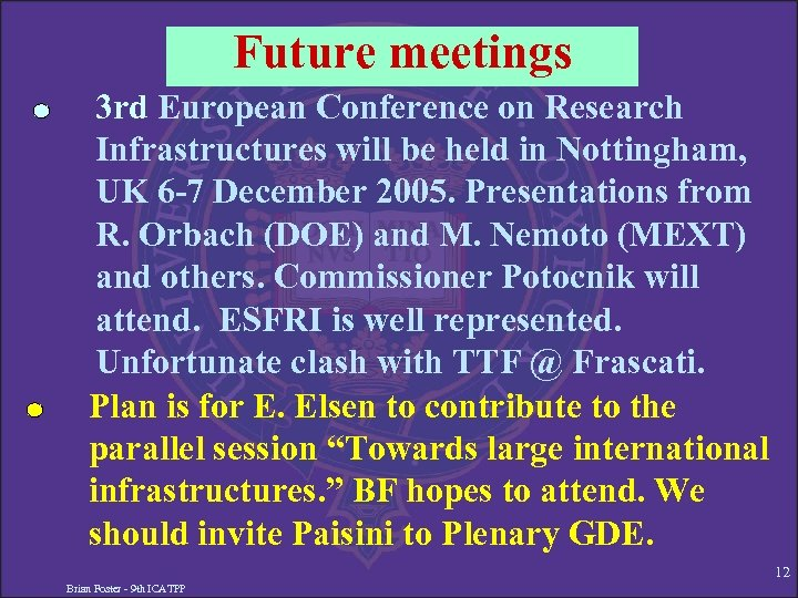 Future meetings 3 rd European Conference on Research Infrastructures will be held in Nottingham,